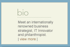 Meet an internationally renowned business strategist, IT Innovator and philanthopist.  |view more|