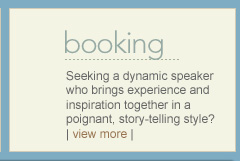 Seeking a dynamic speaker who brings experience and inspiration together in a poignant, story-telling style?  | view more |