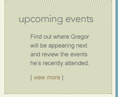 Find out where Gregor will be appearing next and review the events he's recently attended.